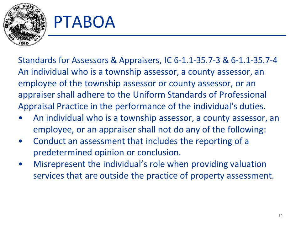 PTABOA Standards for Assessors & Appraisers, IC 6-1.1-35.7-3 & 6-1.1-35.7-4 An individual who is a township assessor, a county assessor, an employee o