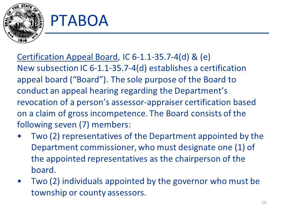 """PTABOA Certification Appeal Board, IC 6-1.1-35.7-4(d) & (e) New subsection IC 6-1.1-35.7-4(d) establishes a certification appeal board (""""Board""""). The"""