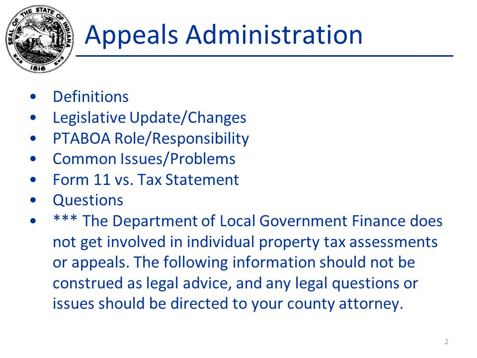 Appeals Administration Definitions Legislative Update/Changes PTABOA Role/Responsibility Common Issues/Problems Form 11 vs.