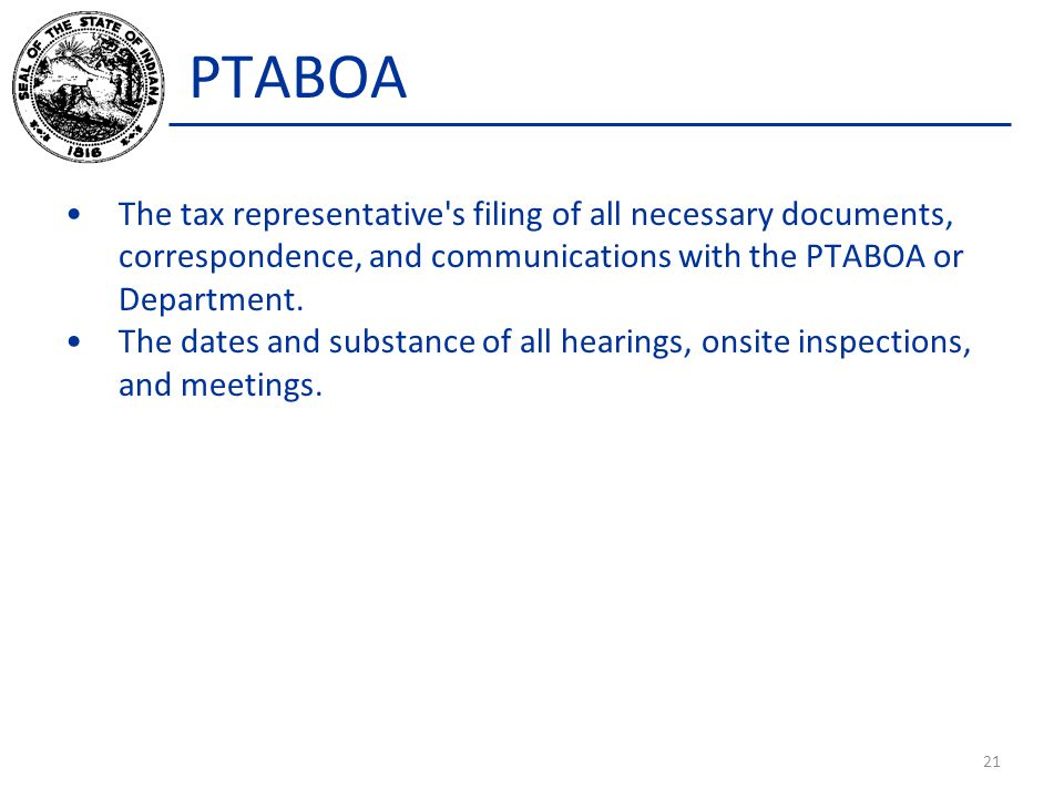 PTABOA The tax representative's filing of all necessary documents, correspondence, and communications with the PTABOA or Department. The dates and sub