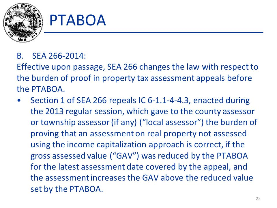 PTABOA B.SEA 266-2014: Effective upon passage, SEA 266 changes the law with respect to the burden of proof in property tax assessment appeals before t