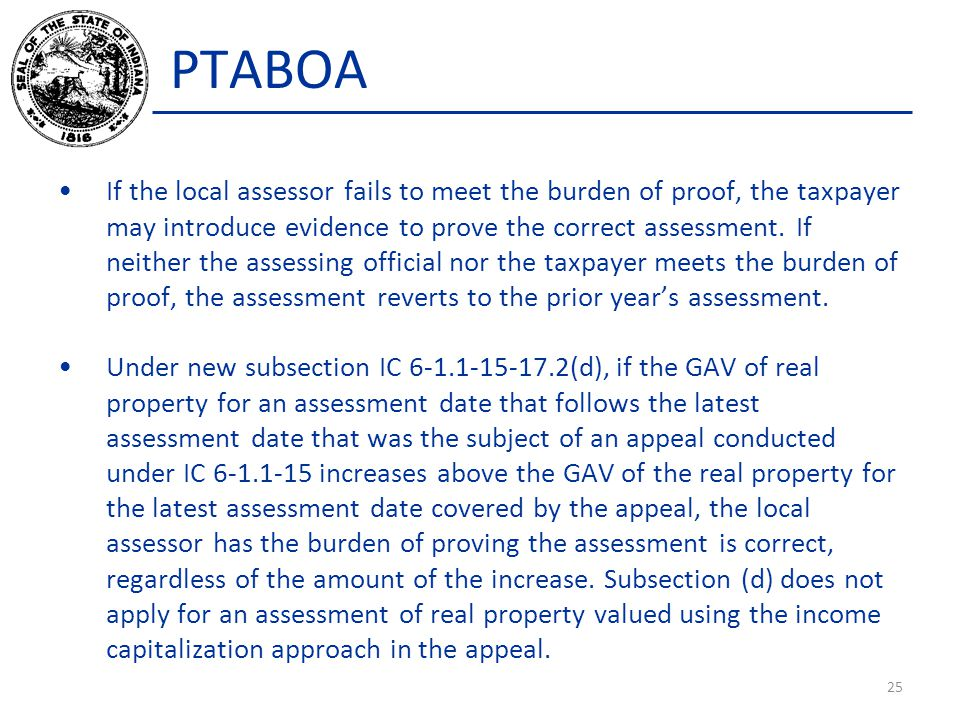 PTABOA If the local assessor fails to meet the burden of proof, the taxpayer may introduce evidence to prove the correct assessment.