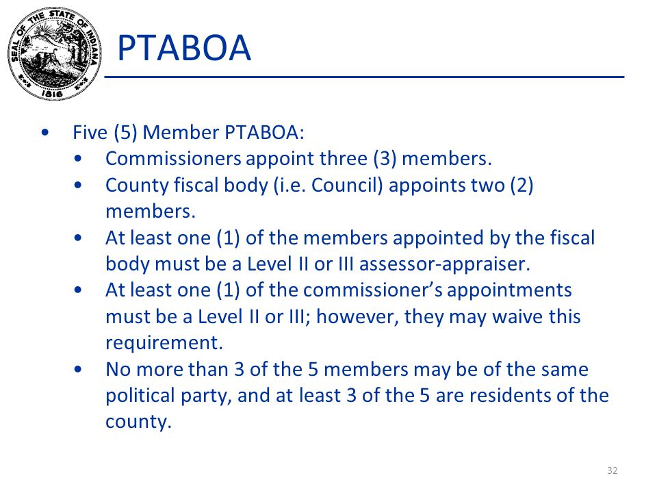 PTABOA Five (5) Member PTABOA: Commissioners appoint three (3) members. County fiscal body (i.e. Council) appoints two (2) members. At least one (1) o