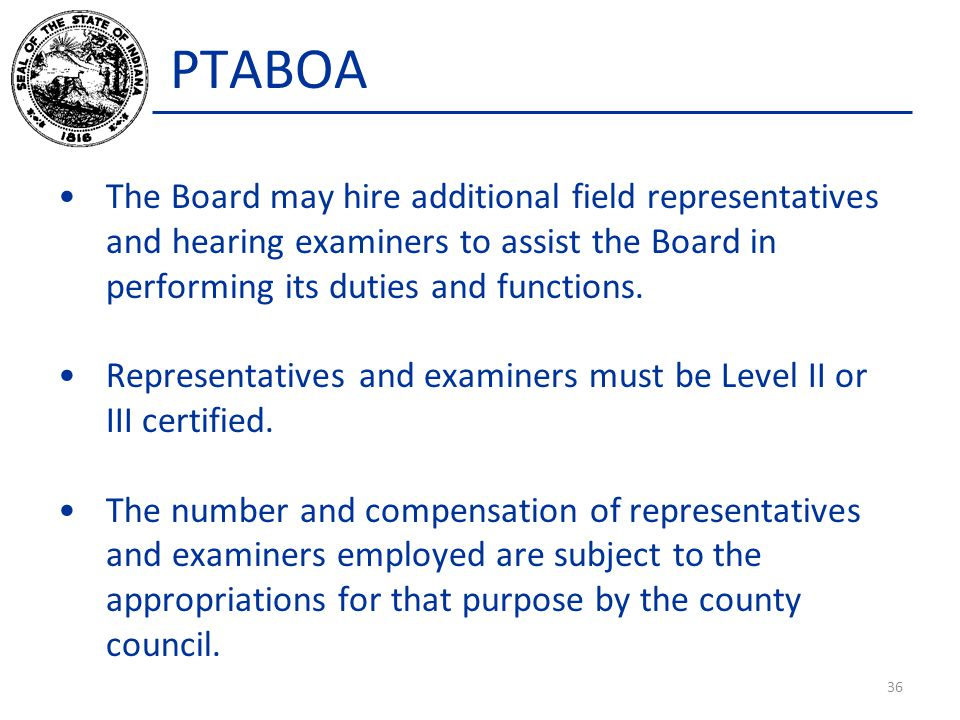 PTABOA The Board may hire additional field representatives and hearing examiners to assist the Board in performing its duties and functions.
