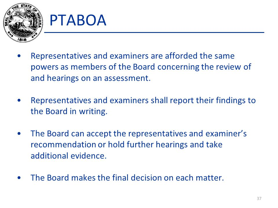 PTABOA Representatives and examiners are afforded the same powers as members of the Board concerning the review of and hearings on an assessment. Repr