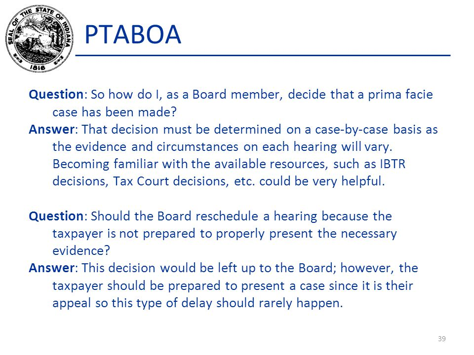 PTABOA Question: So how do I, as a Board member, decide that a prima facie case has been made? Answer: That decision must be determined on a case-by-c