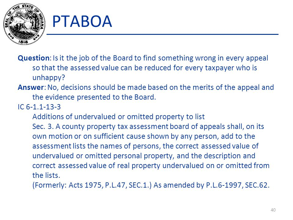 PTABOA Question: Is it the job of the Board to find something wrong in every appeal so that the assessed value can be reduced for every taxpayer who is unhappy.