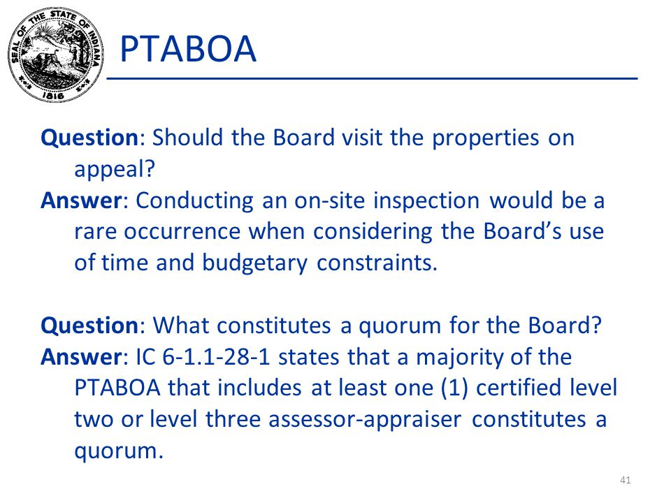 PTABOA Question: Should the Board visit the properties on appeal? Answer: Conducting an on-site inspection would be a rare occurrence when considering