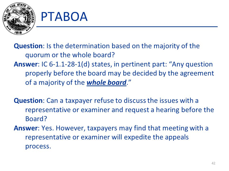 """PTABOA Question: Is the determination based on the majority of the quorum or the whole board? Answer: IC 6-1.1-28-1(d) states, in pertinent part: """"Any"""