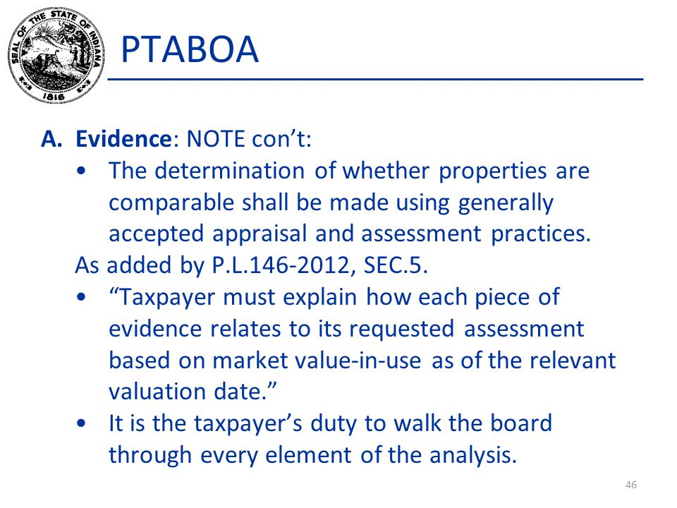 PTABOA A.Evidence: NOTE con't: The determination of whether properties are comparable shall be made using generally accepted appraisal and assessment practices.
