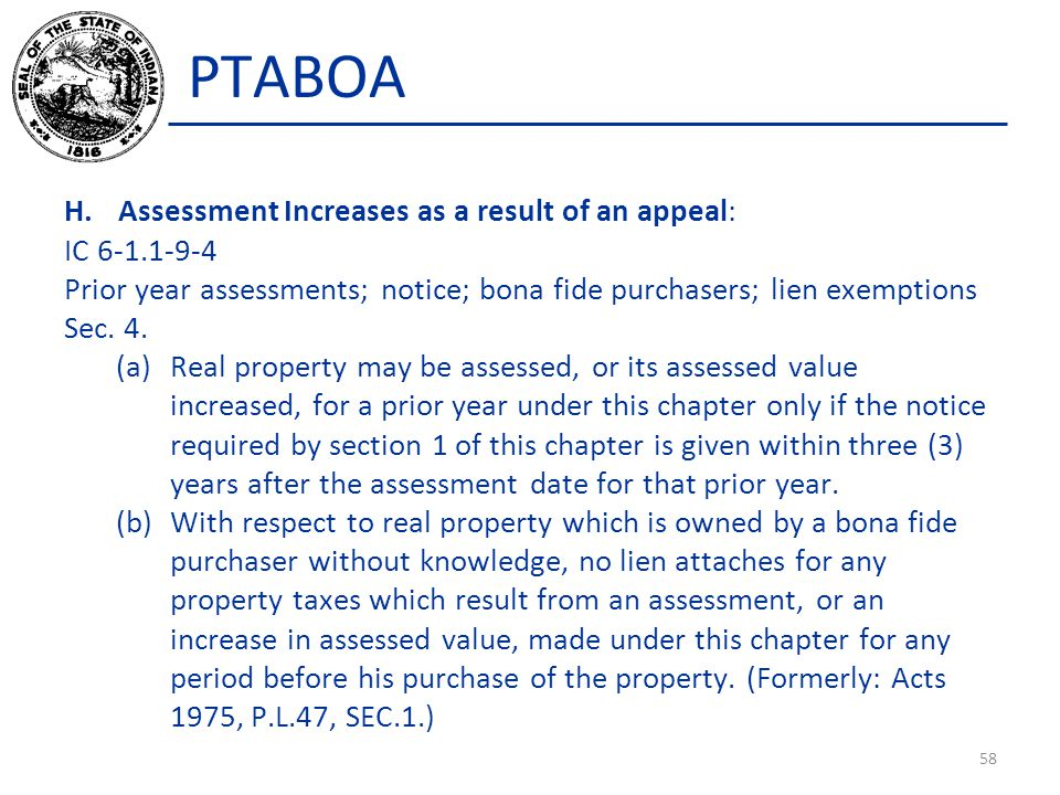 PTABOA H.Assessment Increases as a result of an appeal: IC 6-1.1-9-4 Prior year assessments; notice; bona fide purchasers; lien exemptions Sec.