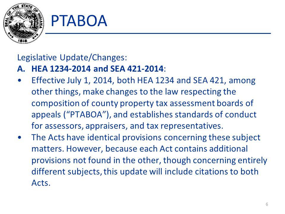 PTABOA Legislative Update/Changes: A.HEA 1234-2014 and SEA 421-2014: Effective July 1, 2014, both HEA 1234 and SEA 421, among other things, make chang