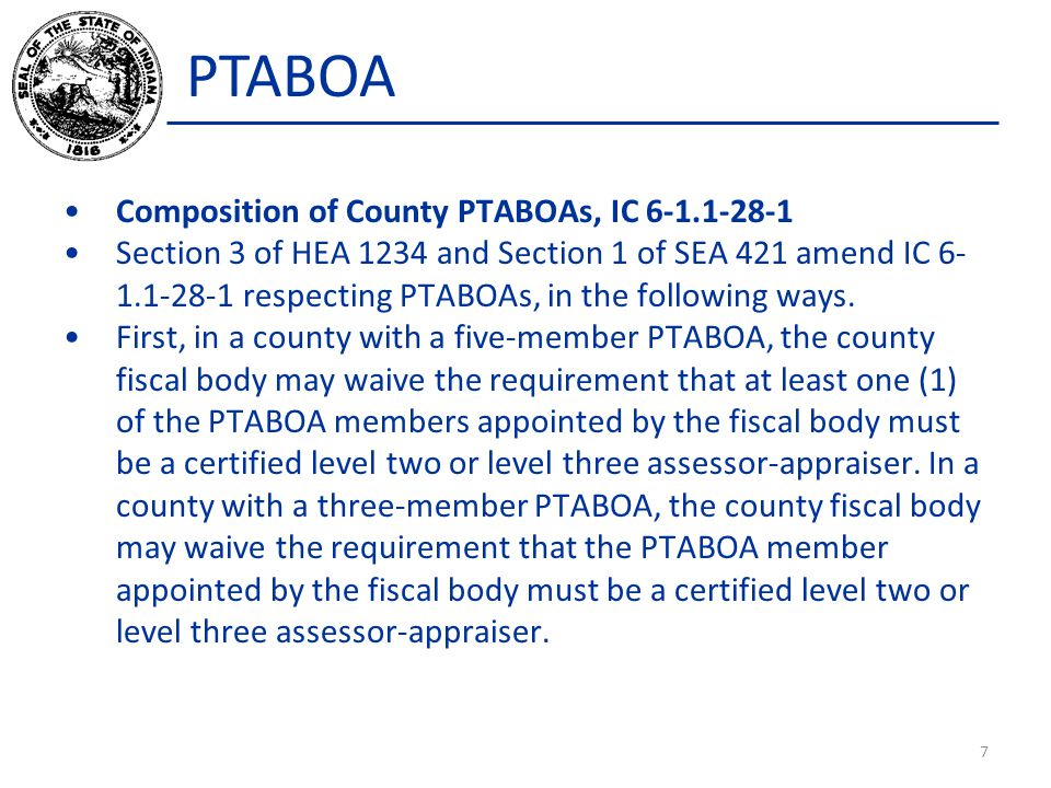 PTABOA Composition of County PTABOAs, IC 6-1.1-28-1 Section 3 of HEA 1234 and Section 1 of SEA 421 amend IC 6- 1.1-28-1 respecting PTABOAs, in the fol