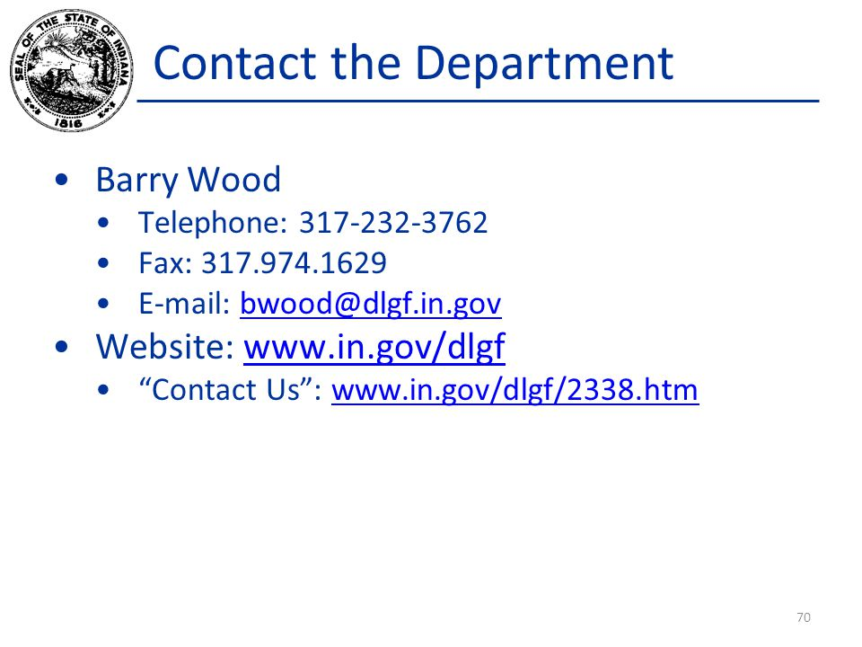 Contact the Department Barry Wood Telephone: 317-232-3762 Fax: 317.974.1629 E-mail: bwood@dlgf.in.govbwood@dlgf.in.gov Website: www.in.gov/dlgfwww.in.