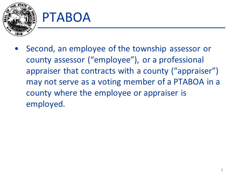 PTABOA Second, an employee of the township assessor or county assessor ( employee ), or a professional appraiser that contracts with a county ( appraiser ) may not serve as a voting member of a PTABOA in a county where the employee or appraiser is employed.
