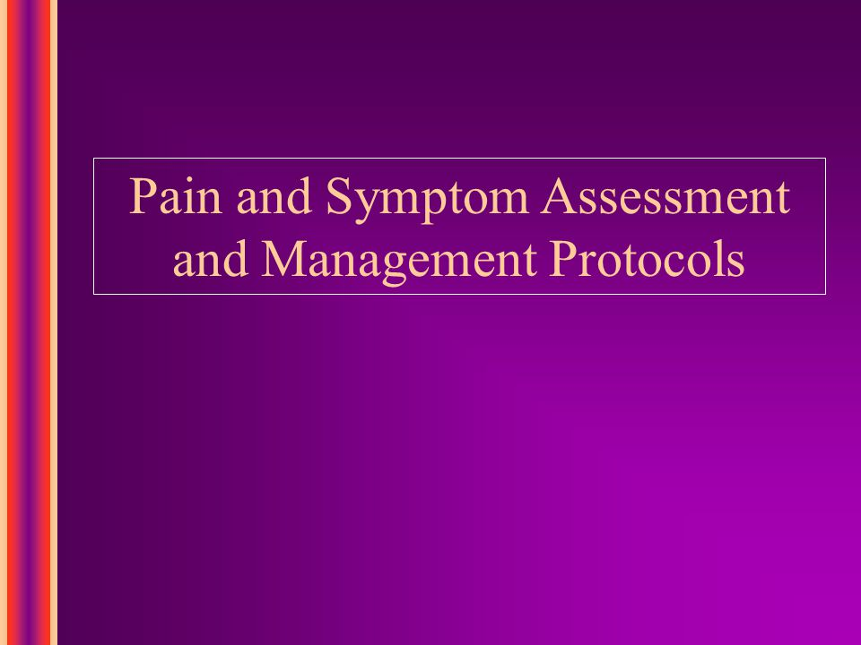 Pain and Symptom Assessment and Management Protocols