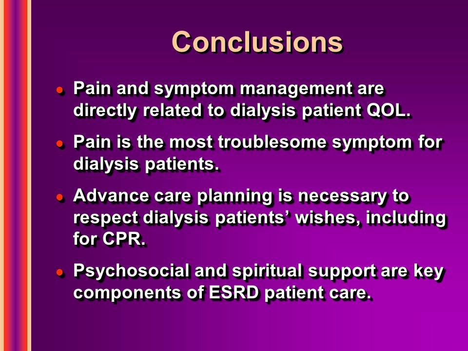 Conclusions l Pain and symptom management are directly related to dialysis patient QOL.