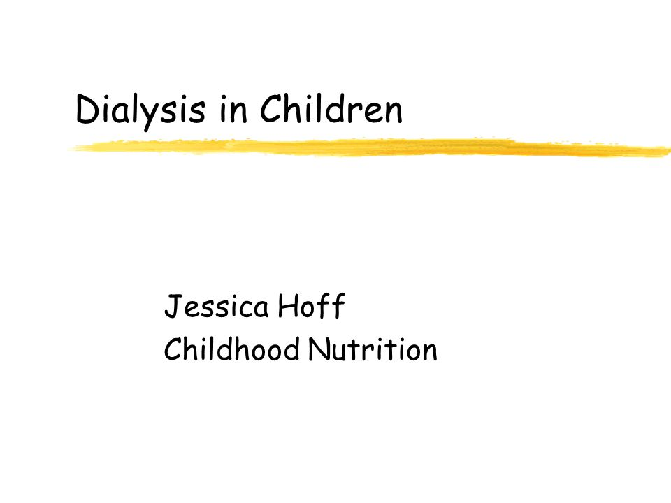Dialysis in Children Jessica Hoff Childhood Nutrition