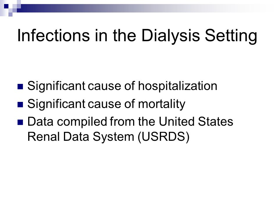 Infections in the Dialysis Setting Significant cause of hospitalization Significant cause of mortality Data compiled from the United States Renal Data