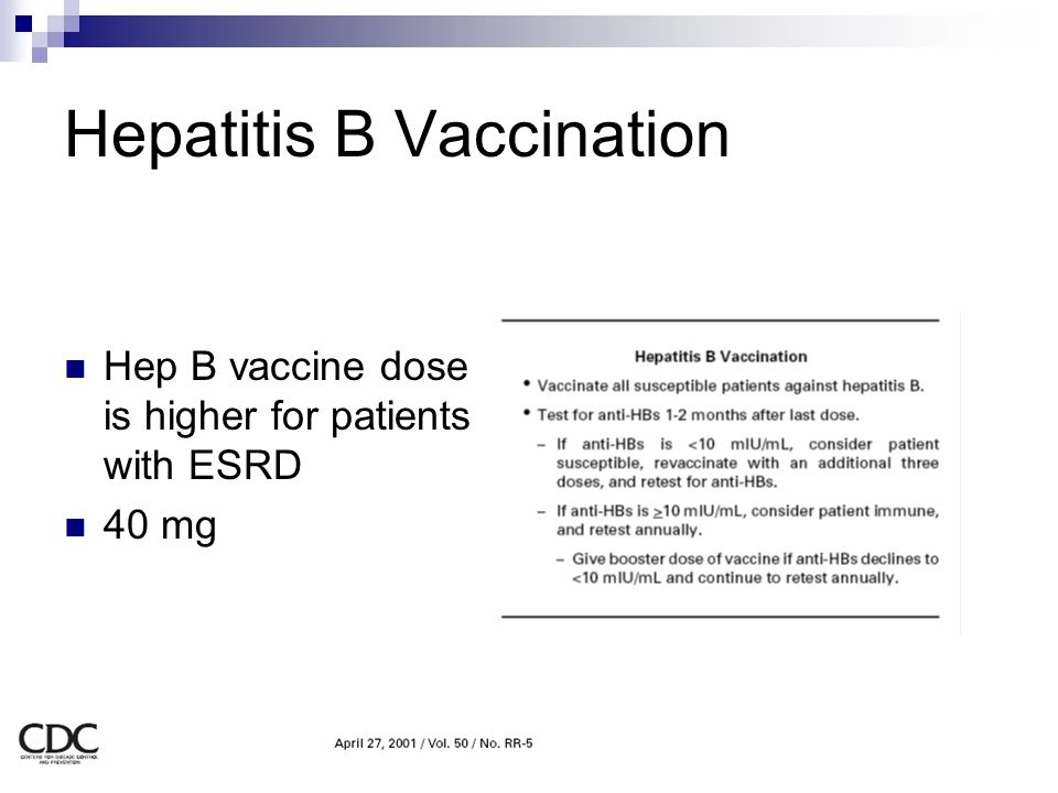 Hepatitis B Vaccination Hep B vaccine dose is higher for patients with ESRD 40 mg