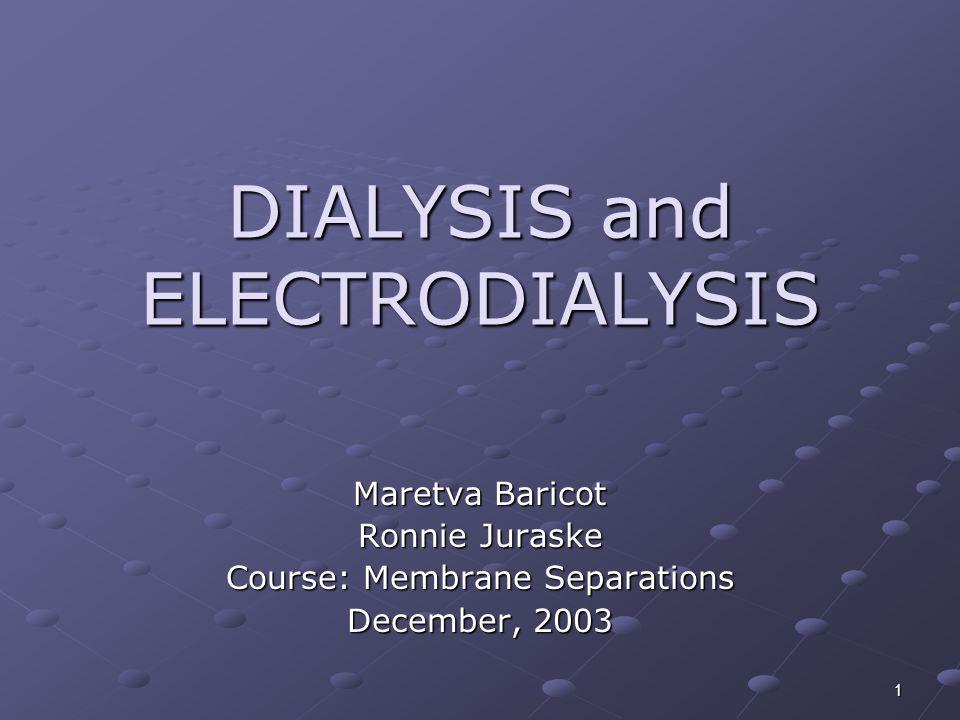 1 DIALYSIS and ELECTRODIALYSIS Maretva Baricot Ronnie Juraske Course: Membrane Separations December, 2003