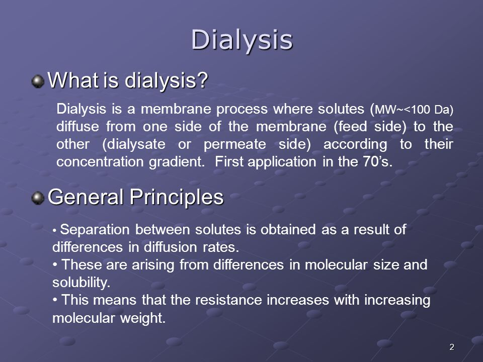 2 Dialysis What is dialysis? Dialysis is a membrane process where solutes ( MW~<100 Da) diffuse from one side of the membrane (feed side) to the other