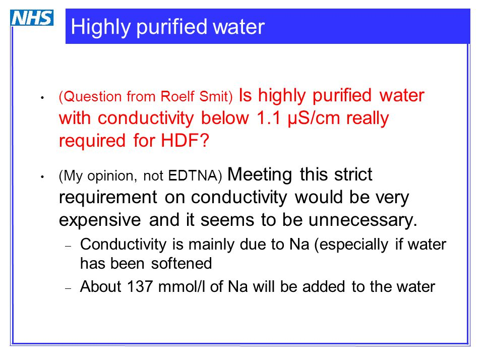 Highly purified water (Question from Roelf Smit) Is highly purified water with conductivity below 1.1 µS/cm really required for HDF? (My opinion, not