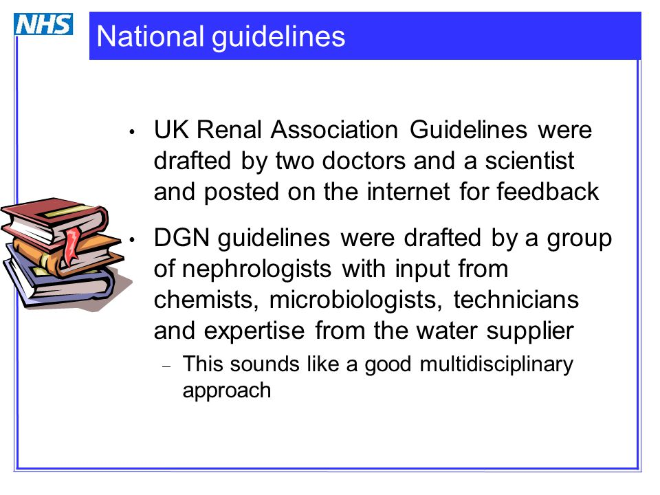National guidelines UK Renal Association Guidelines were drafted by two doctors and a scientist and posted on the internet for feedback DGN guidelines
