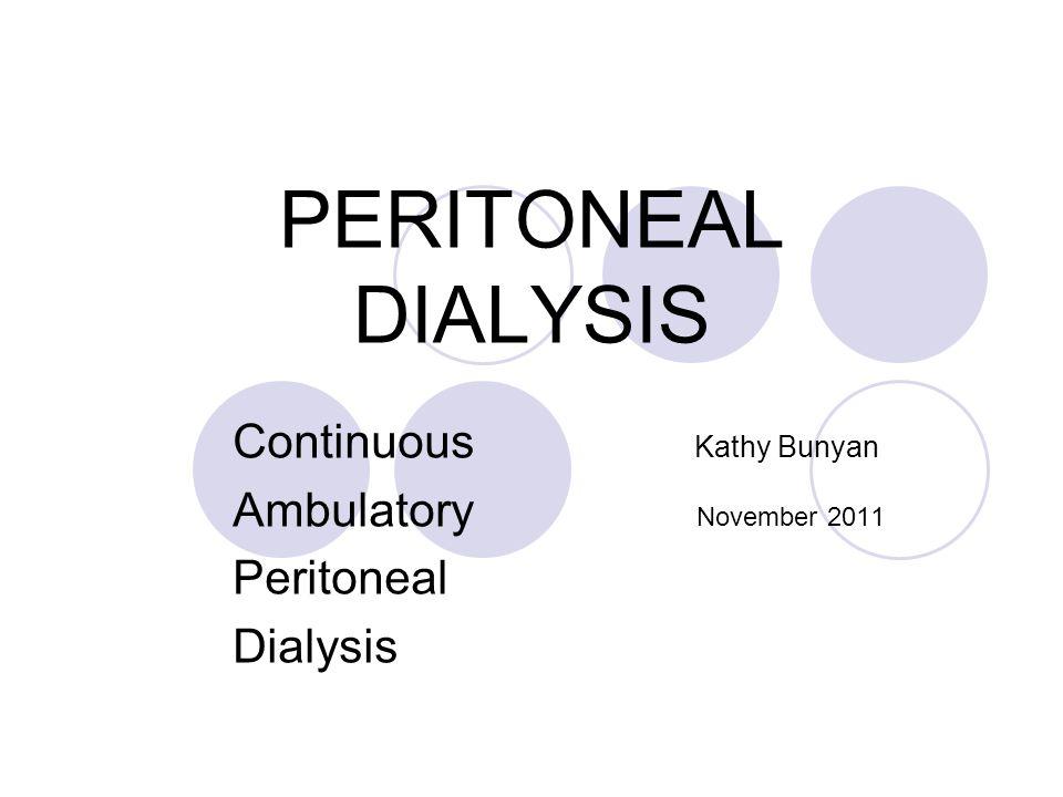 PERITONEAL DIALYSIS Continuous Kathy Bunyan Ambulatory November 2011 Peritoneal Dialysis