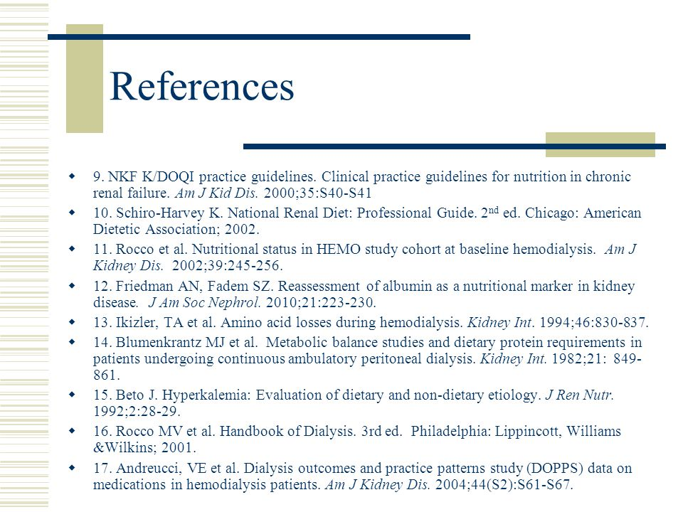 References  9. NKF K/DOQI practice guidelines. Clinical practice guidelines for nutrition in chronic renal failure. Am J Kid Dis. 2000;35:S40-S41  1