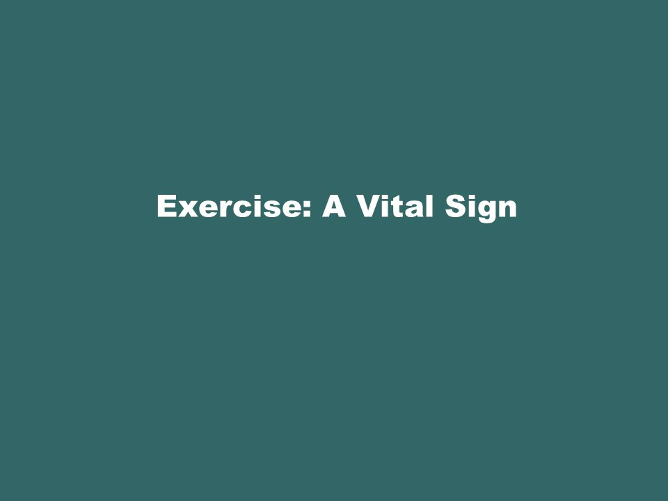 Exercise: A Vital Sign