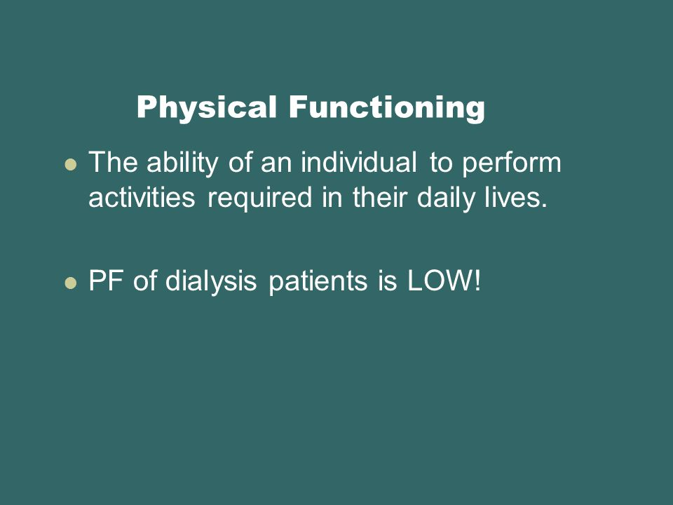 Physical Functioning The ability of an individual to perform activities required in their daily lives.