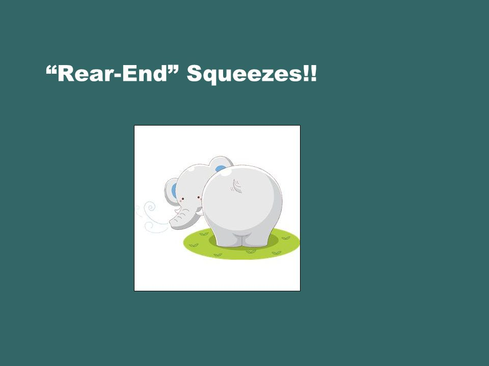 """""""Rear-End"""" Squeezes!!"""