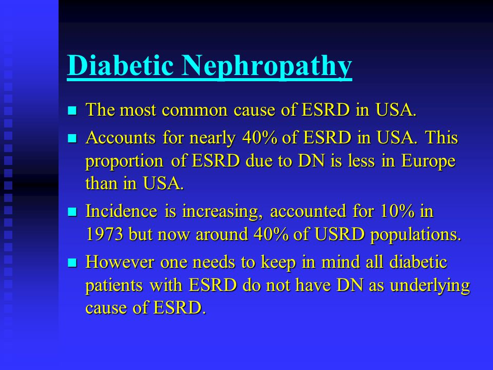 Diabetic Nephropathy n Mortality of ESRD patients with Diabetes Mellitus is higher than in ESRD patients without Diabetes.
