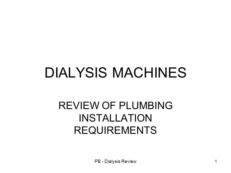 PB - Dialysis Review12 RECOMMENDATIONS All units to be supplied with a permanent connection to water supply with a control valve inline strainer and dual check valve.