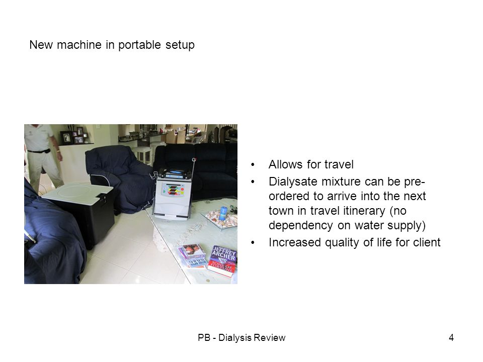 PB - Dialysis Review5 Old Machine – Water & Wastewater Connection Twin Cartridge Filter Twin Carbon Filter Permanent connection to water supply Dual Check Valve required – AS 3500 Pt 1 – Table F1 Water supply must be on whilst treatment is in progress Machine makes up Dialysate during treatment.