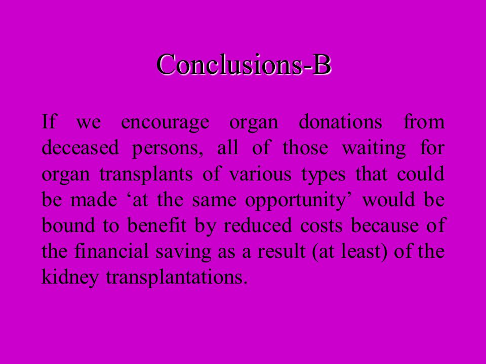 Conclusions-A With each kidney transplant there will be a total saving for the economy starting from the 2 nd year or from the 3 rd year, if the consideration basket would be the total value of the savings for one year.