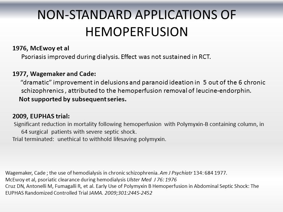 NON-STANDARD APPLICATIONS OF HEMOPERFUSION 1976, McEwoy et al Psoriasis improved during dialysis. Effect was not sustained in RCT. 1977, Wagemaker and