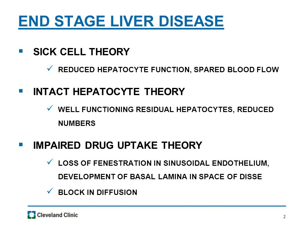 2  SICK CELL THEORY REDUCED HEPATOCYTE FUNCTION, SPARED BLOOD FLOW  INTACT HEPATOCYTE THEORY WELL FUNCTIONING RESIDUAL HEPATOCYTES, REDUCED NUMBERS  IMPAIRED DRUG UPTAKE THEORY LOSS OF FENESTRATION IN SINUSOIDAL ENDOTHELIUM, DEVELOPMENT OF BASAL LAMINA IN SPACE OF DISSE BLOCK IN DIFFUSION END STAGE LIVER DISEASE
