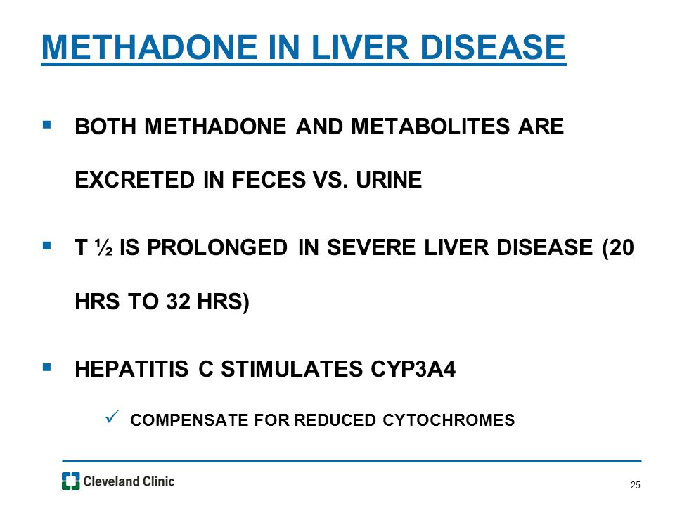 25  BOTH METHADONE AND METABOLITES ARE EXCRETED IN FECES VS.