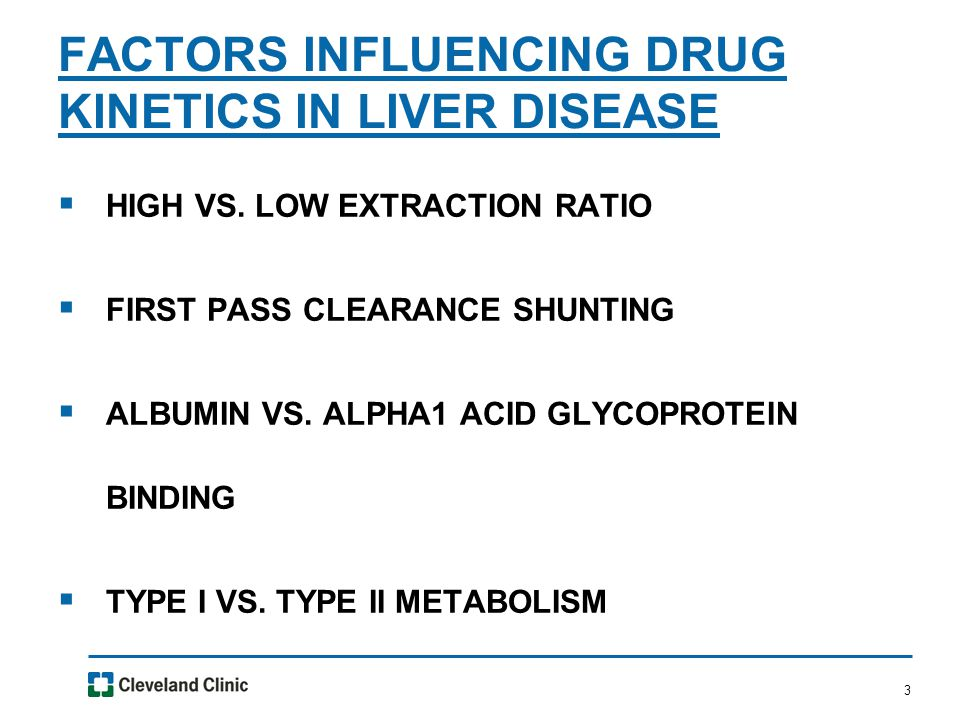 3  HIGH VS. LOW EXTRACTION RATIO  FIRST PASS CLEARANCE SHUNTING  ALBUMIN VS. ALPHA1 ACID GLYCOPROTEIN BINDING  TYPE I VS. TYPE II METABOLISM FACTO