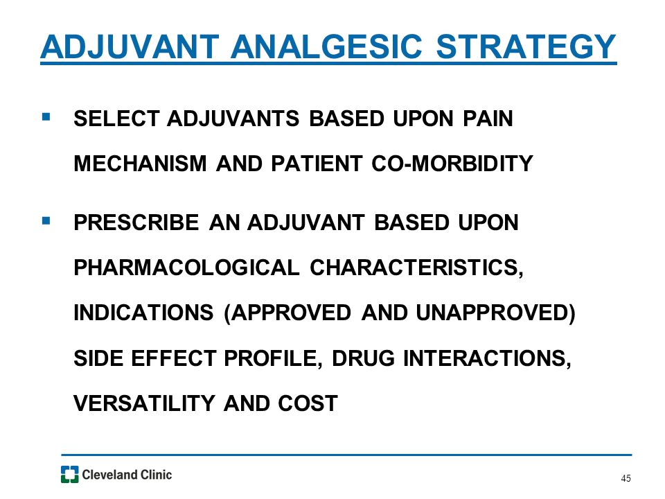 45  SELECT ADJUVANTS BASED UPON PAIN MECHANISM AND PATIENT CO-MORBIDITY  PRESCRIBE AN ADJUVANT BASED UPON PHARMACOLOGICAL CHARACTERISTICS, INDICATIO