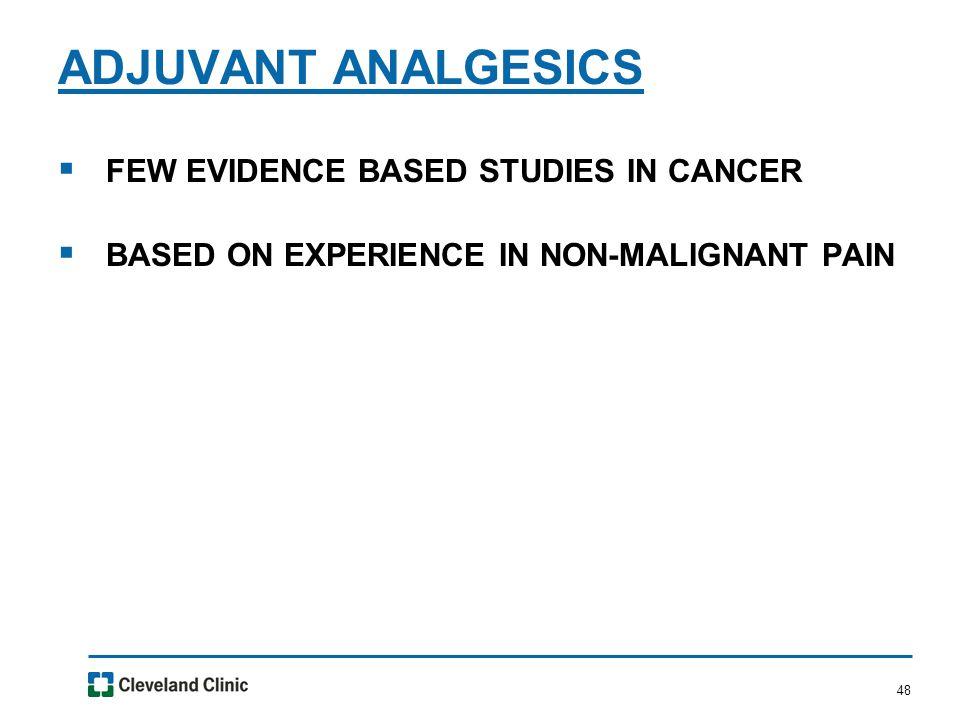 48  FEW EVIDENCE BASED STUDIES IN CANCER  BASED ON EXPERIENCE IN NON-MALIGNANT PAIN ADJUVANT ANALGESICS