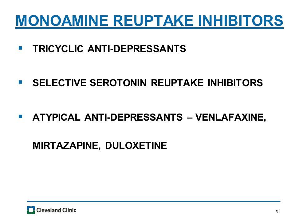 51  TRICYCLIC ANTI-DEPRESSANTS  SELECTIVE SEROTONIN REUPTAKE INHIBITORS  ATYPICAL ANTI-DEPRESSANTS – VENLAFAXINE, MIRTAZAPINE, DULOXETINE MONOAMINE REUPTAKE INHIBITORS