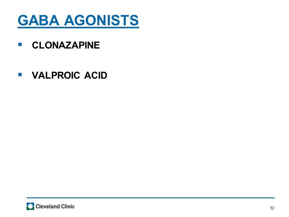 52  CLONAZAPINE  VALPROIC ACID GABA AGONISTS