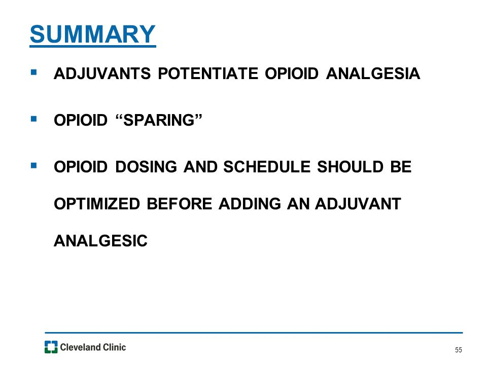 """55  ADJUVANTS POTENTIATE OPIOID ANALGESIA  OPIOID """"SPARING""""  OPIOID DOSING AND SCHEDULE SHOULD BE OPTIMIZED BEFORE ADDING AN ADJUVANT ANALGESIC SUM"""
