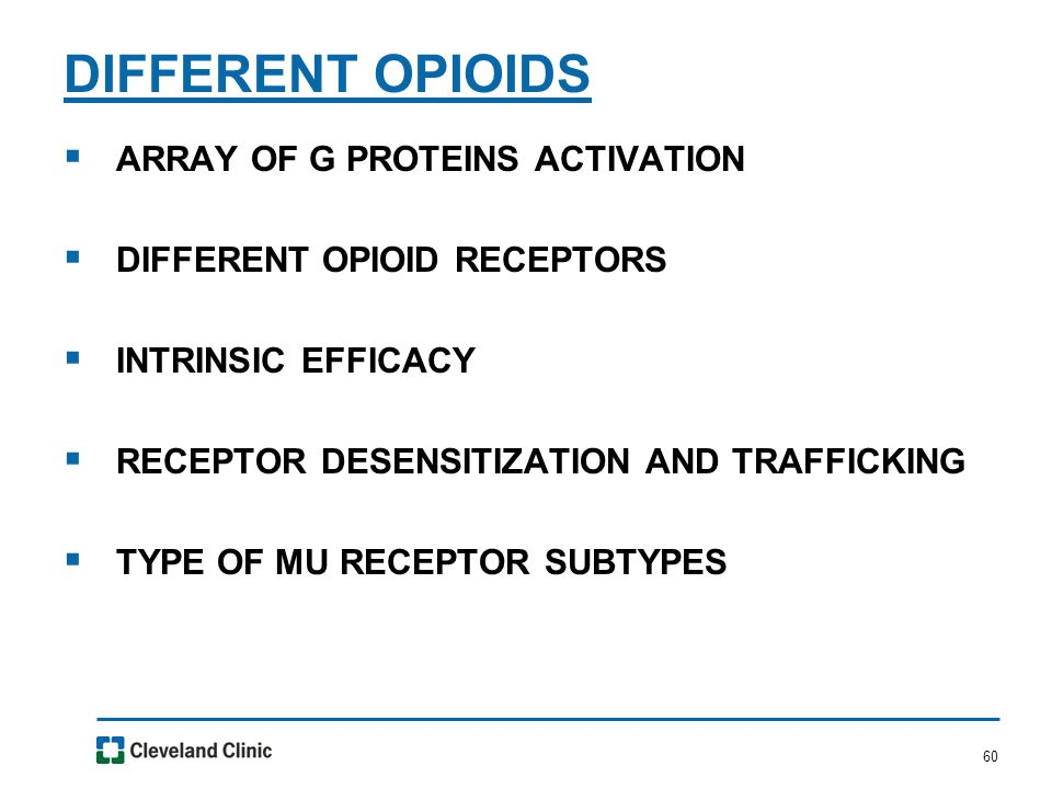 60  ARRAY OF G PROTEINS ACTIVATION  DIFFERENT OPIOID RECEPTORS  INTRINSIC EFFICACY  RECEPTOR DESENSITIZATION AND TRAFFICKING  TYPE OF MU RECEPTOR SUBTYPES DIFFERENT OPIOIDS
