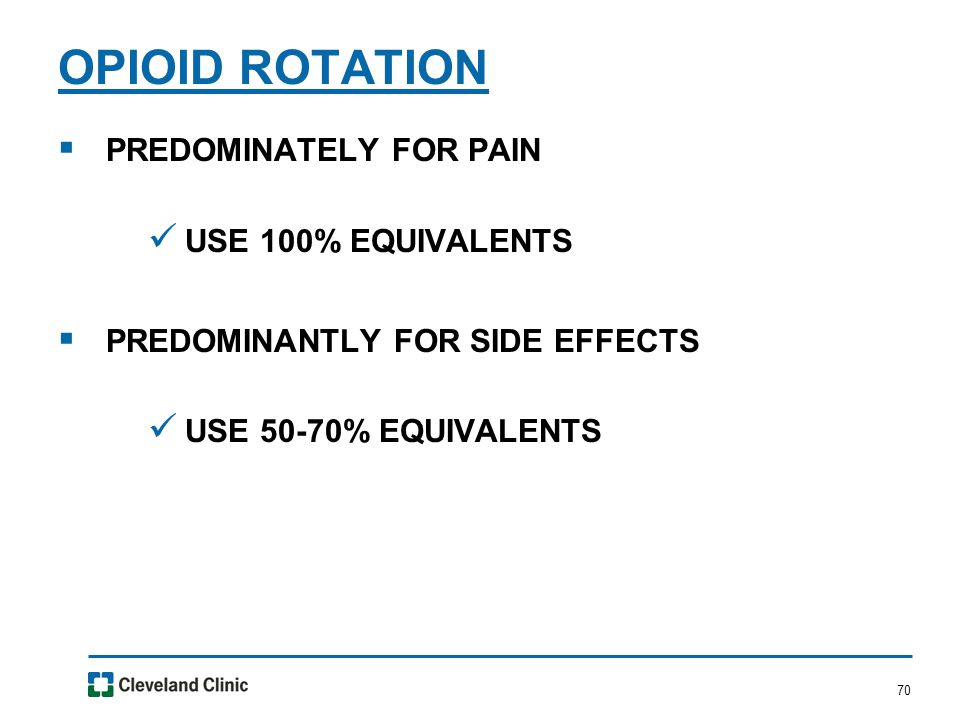 70  PREDOMINATELY FOR PAIN USE 100% EQUIVALENTS  PREDOMINANTLY FOR SIDE EFFECTS USE 50-70% EQUIVALENTS OPIOID ROTATION