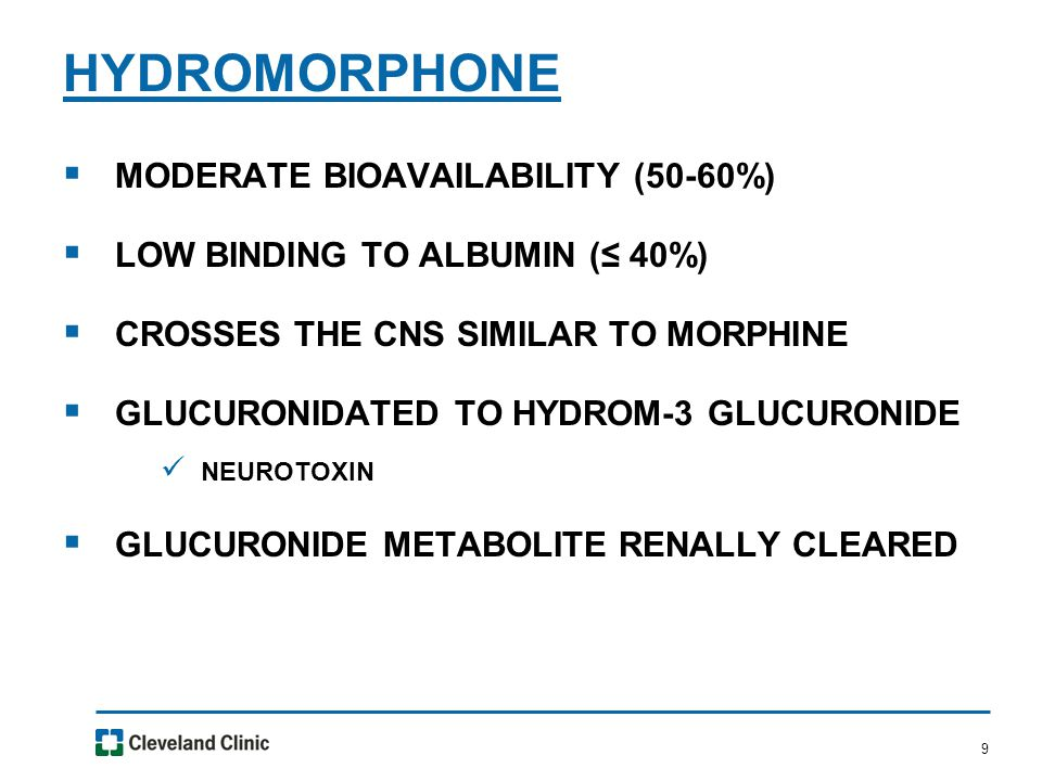 9  MODERATE BIOAVAILABILITY (50-60%)  LOW BINDING TO ALBUMIN (≤ 40%)  CROSSES THE CNS SIMILAR TO MORPHINE  GLUCURONIDATED TO HYDROM-3 GLUCURONIDE