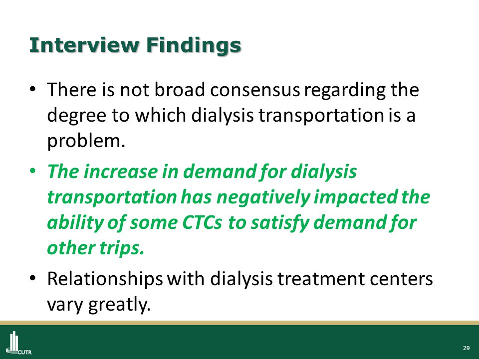29 Interview Findings There is not broad consensus regarding the degree to which dialysis transportation is a problem.